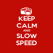 KEEP CALM AND SLOW SPEED - Personalised Poster large