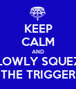 KEEP CALM AND SLOWLY SQUEZE THE TRIGGER - Personalised Poster large