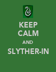 KEEP CALM AND SLYTHER-IN  - Personalised Poster large