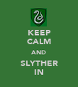 KEEP CALM AND SLYTHER IN - Personalised Poster large