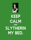KEEP CALM AND SLYTHERIN MY BED. - Personalised Poster large
