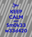 KEEP CALM AND Sm0k33 w33d420 - Personalised Poster large