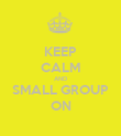 KEEP CALM AND SMALL GROUP ON - Personalised Poster large