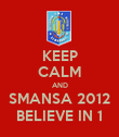 KEEP CALM AND SMANSA 2012 BELIEVE IN 1 - Personalised Poster large