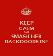 KEEP CALM AND SMASH HER BACKDOORS IN! - Personalised Poster large