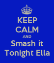 KEEP CALM AND Smash it Tonight Ella - Personalised Poster large