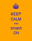 KEEP CALM AND smash ON - Personalised Poster large