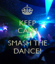KEEP CALM AND SMASH THE DANCE! - Personalised Poster large
