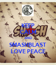 KEEP CALM AND SMASHBLAST  LOVE PEACE - Personalised Poster large