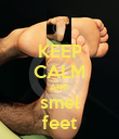 KEEP CALM AND smel feet - Personalised Poster large