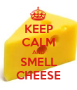 KEEP CALM AND SMELL CHEESE - Personalised Poster large