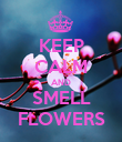KEEP CALM AND SMELL FLOWERS - Personalised Poster large