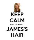 KEEP CALM AND SMELL JAMES'S HAIR - Personalised Poster large