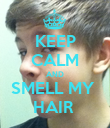 KEEP CALM AND SMELL MY  HAIR  - Personalised Poster large