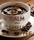 KEEP CALM AND SMELL the COFFEE - Personalised Poster large