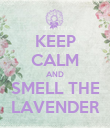 KEEP CALM AND SMELL THE LAVENDER - Personalised Poster large
