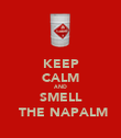 KEEP CALM AND SMELL  THE NAPALM - Personalised Poster large