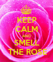 KEEP CALM AND SMELL  THE ROSE - Personalised Poster large