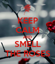 KEEP CALM AND SMELL THE ROSES - Personalised Poster large