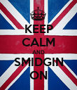KEEP CALM AND SMIDGIN ON - Personalised Poster large