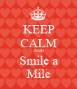 KEEP CALM AND Smile a Mile - Personalised Poster large