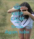 KEEP CALM AND Smile Again babe - Personalised Poster large