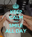 KEEP CALM AND SMILE ALL DAY - Personalised Poster large
