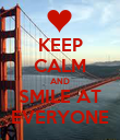 KEEP CALM AND SMILE AT EVERYONE - Personalised Poster small