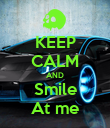 KEEP CALM AND Smile At me - Personalised Poster large