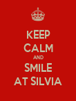 KEEP CALM AND SMILE AT SILVIA - Personalised Poster large