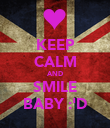 KEEP CALM AND SMILE BABY :'D - Personalised Poster large