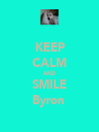 KEEP CALM AND SMILE Byron  - Personalised Poster large
