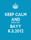 KEEP CALM AND SMILE FOR BAYY 6.3.2012 - Personalised Poster large