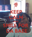 KEEP CALM AND SMILE FOR   DA BAEE - Personalised Poster large