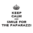 KEEP CALM AND SMILE FOR THE PAPARAZZI - Personalised Poster large