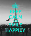 KEEP CALM AND SMILE HAPPILY - Personalised Poster large