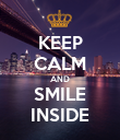 KEEP CALM AND SMILE INSIDE - Personalised Poster large
