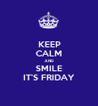 KEEP CALM AND SMILE IT'S FRIDAY - Personalised Poster large