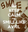 KEEP CALM AND SMILE LIKE AVRIL - Personalised Poster large