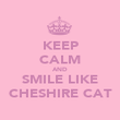 KEEP CALM AND SMILE LIKE CHESHIRE CAT - Personalised Poster large