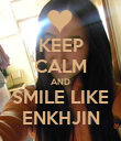 KEEP CALM AND SMILE LIKE ENKHJIN - Personalised Poster large