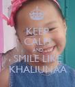 KEEP CALM AND SMILE LIKE KHALIUNAA - Personalised Poster large