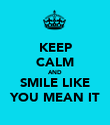 KEEP CALM AND SMILE LIKE YOU MEAN IT - Personalised Poster large