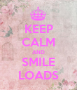 KEEP CALM AND SMILE LOADS - Personalised Poster large