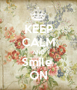 KEEP CALM AND Smile  ON - Personalised Poster large