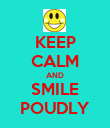 KEEP CALM AND SMILE POUDLY - Personalised Poster large