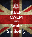 KEEP CALM AND Smile Smile!! (: - Personalised Poster large