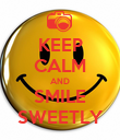 KEEP CALM AND SMILE SWEETLY - Personalised Poster large