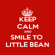 KEEP CALM AND SMILE TO  LITTLE BEAN - Personalised Poster large