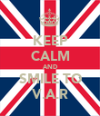 KEEP CALM AND SMILE TO V.A.R - Personalised Poster large